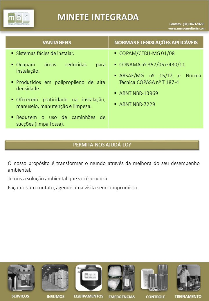 Contato: (31) 3471-9659 www.marconsultoria.com MINETE INTEGRADA CONTROLE INSUMOS EQUIPAMENTOS EMERGÊNCIAS SERVIÇOS TREINAMENTO VANTAGENSNORMAS E LEGISLAÇÕES APLICÁVEIS Sistemas fácies de instalar.
