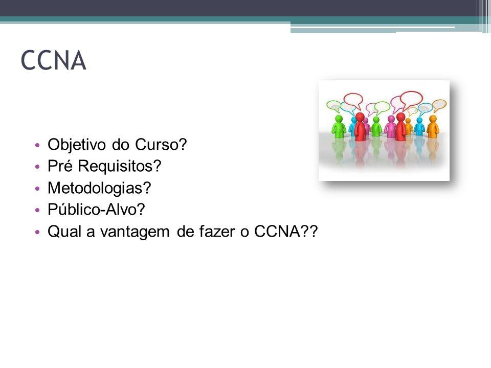 CCNA Objetivo do Curso? Pré Requisitos? Metodologias? Público-Alvo? Qual a vantagem de fazer o CCNA??