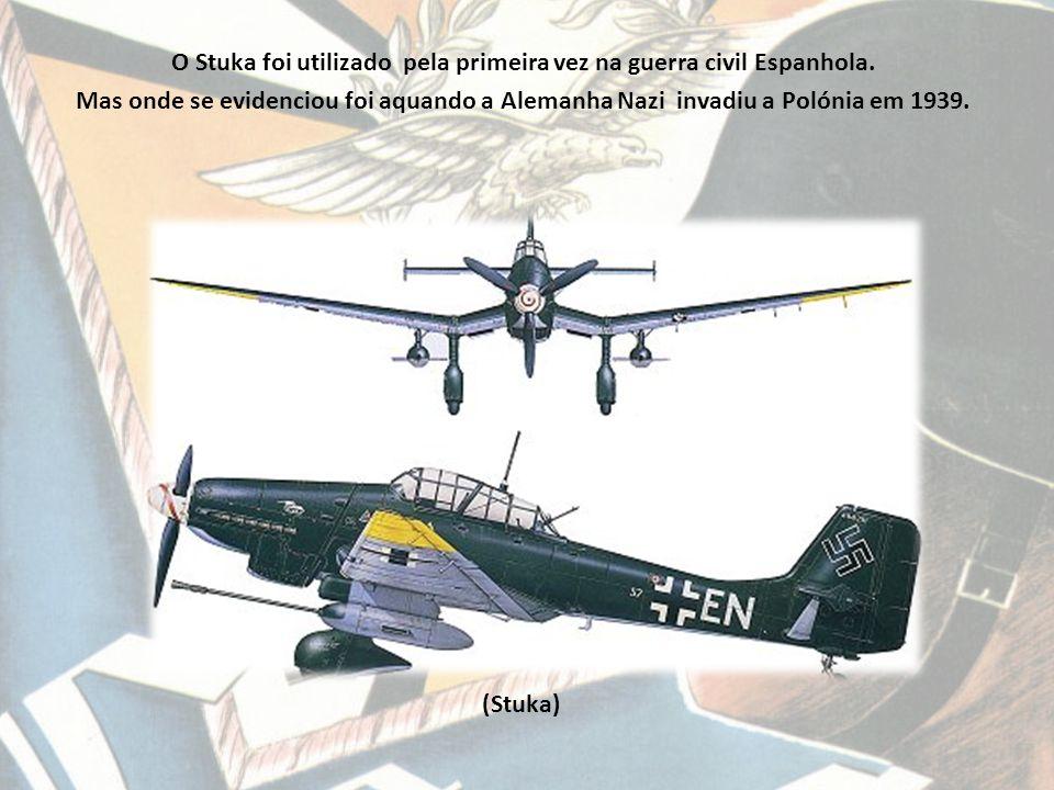 (Stuka) O Stuka foi utilizado pela primeira vez na guerra civil Espanhola.