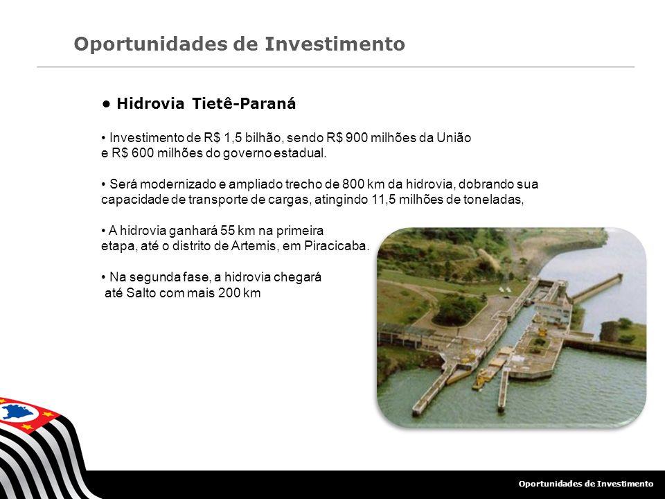Hidrovia Tietê-Paraná Investimento de R$ 1,5 bilhão, sendo R$ 900 milhões da União e R$ 600 milhões do governo estadual. Será modernizado e ampliado t
