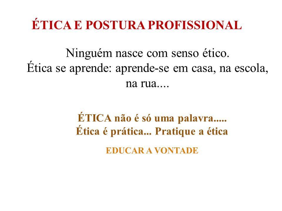 ÉTICA E POSTURA PROFISSIONAL Ética é um conjunto de valores QUERO....