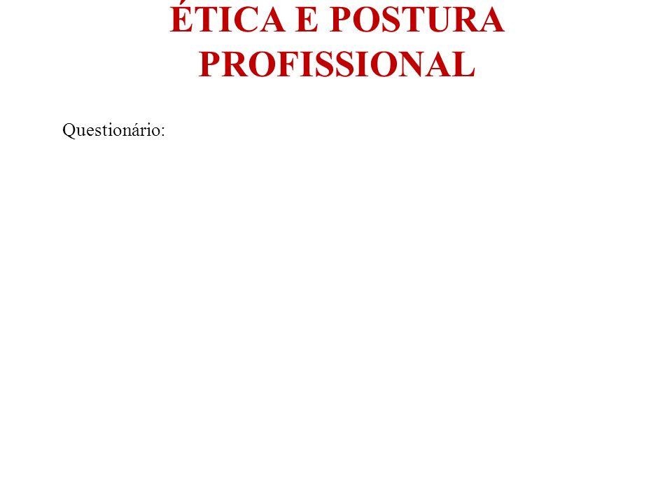 ÉTICA E POSTURA PROFISSIONAL Questionário: