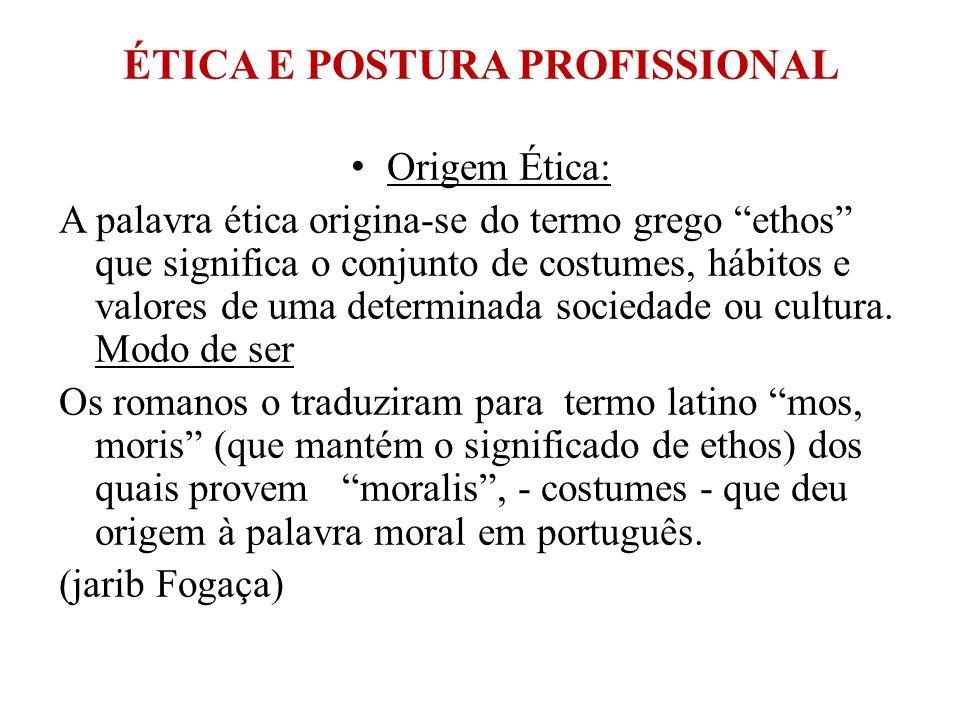 ÉTICA E POSTURA PROFISSIONAL Origem Ética: A palavra ética origina-se do termo grego ethos que significa o conjunto de costumes, hábitos e valores de