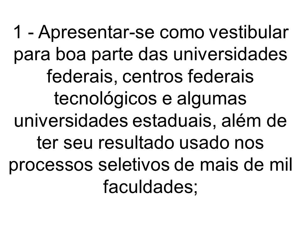 Ainda que haja mais modificações no futuro, o modelo proposto é visto como um facilitador para a vida dos estudantes, pois abre acesso a várias universidades, público e privado, em todo o Brasil, com uma só prova.