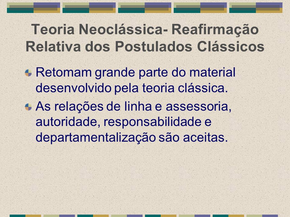 Teoria Neoclássica- Reafirmação Relativa dos Postulados Clássicos Retomam grande parte do material desenvolvido pela teoria clássica. As relações de l
