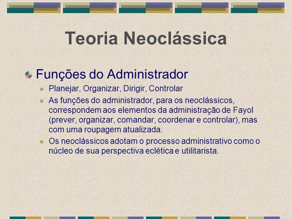 Teoria Neoclássica Funções do Administrador Planejar, Organizar, Dirigir, Controlar As funções do administrador, para os neoclássicos, correspondem ao