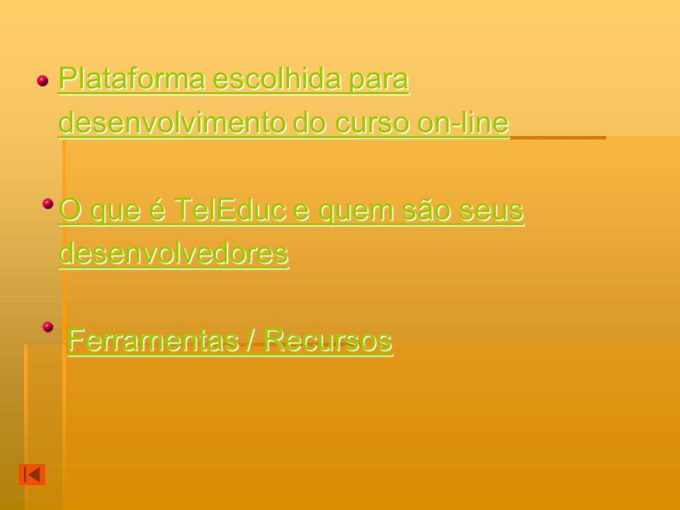 Plataforma escolhida para Plataforma escolhida para desenvolvimento do curso on-line desenvolvimento do curso on-line O que é TelEduc e quem são seus