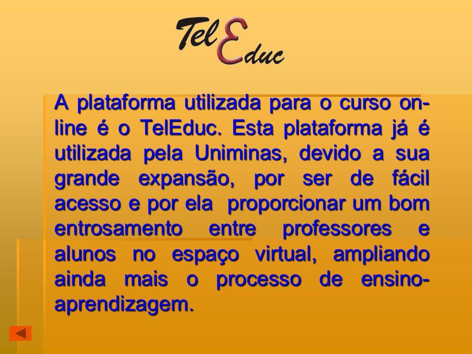 A plataforma utilizada para o curso on- line é o TelEduc. Esta plataforma já é utilizada pela Uniminas, devido a sua grande expansão, por ser de fácil