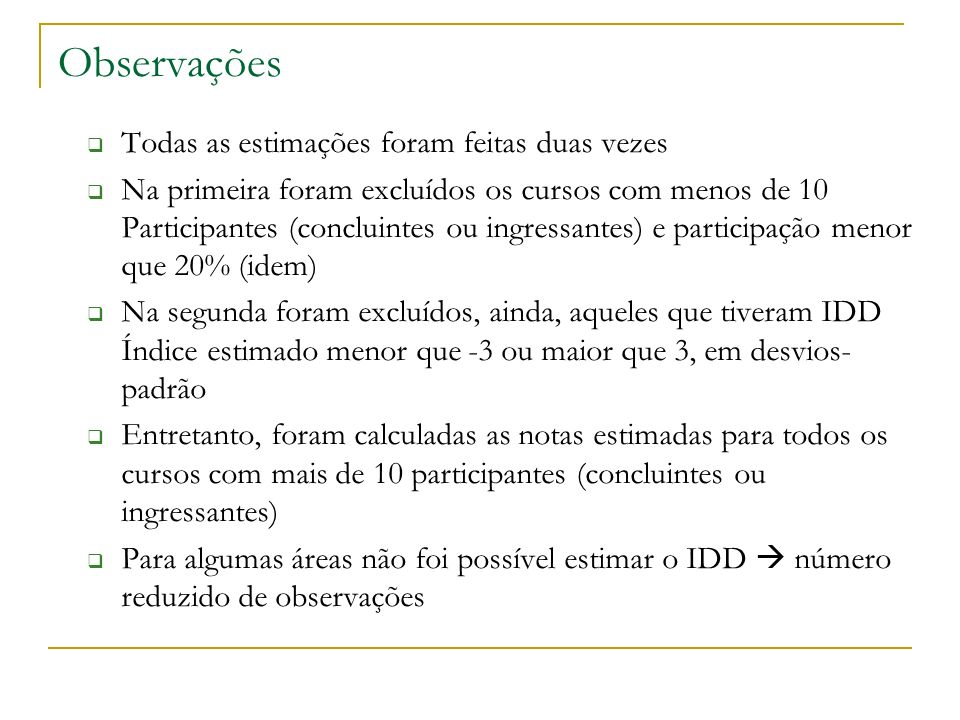 Observações Todas as estimações foram feitas duas vezes Na primeira foram excluídos os cursos com menos de 10 Participantes (concluintes ou ingressant