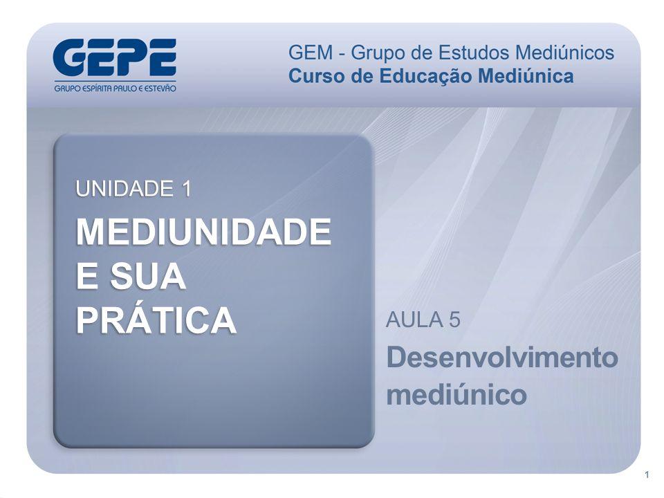 1 UNIDADE 1 MEDIUNIDADE E SUA PRÁTICA AULA 5 Desenvolvimento mediúnico
