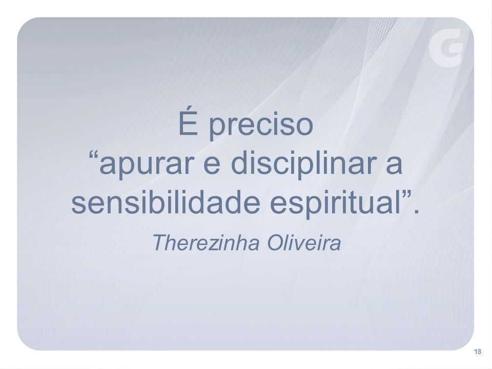 É preciso apurar e disciplinar a sensibilidade espiritual. Therezinha Oliveira 18