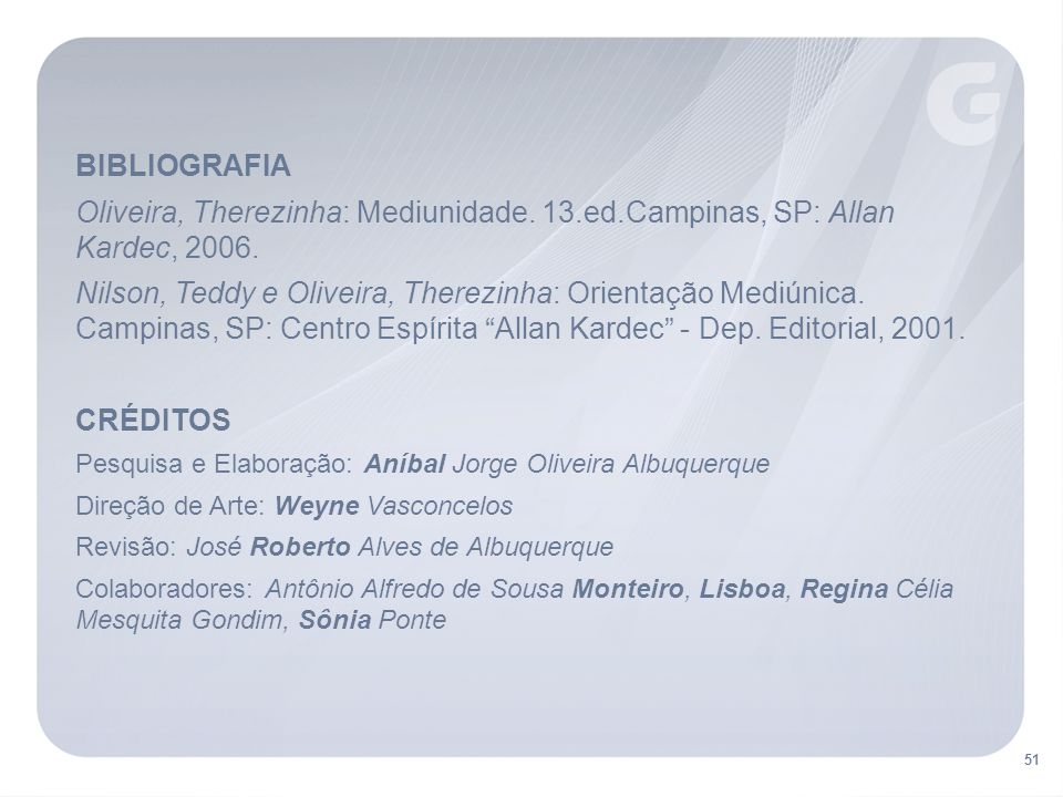 BIBLIOGRAFIA Oliveira, Therezinha: Mediunidade.13.ed.Campinas, SP: Allan Kardec, 2006.