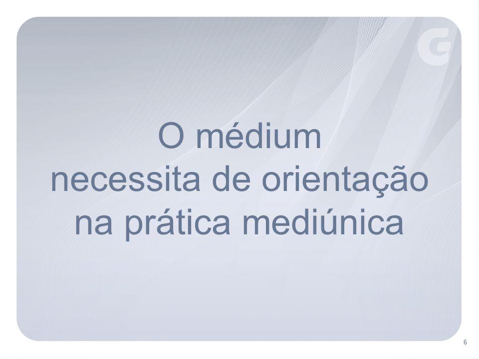 O médium necessita de orientação na prática mediúnica 6