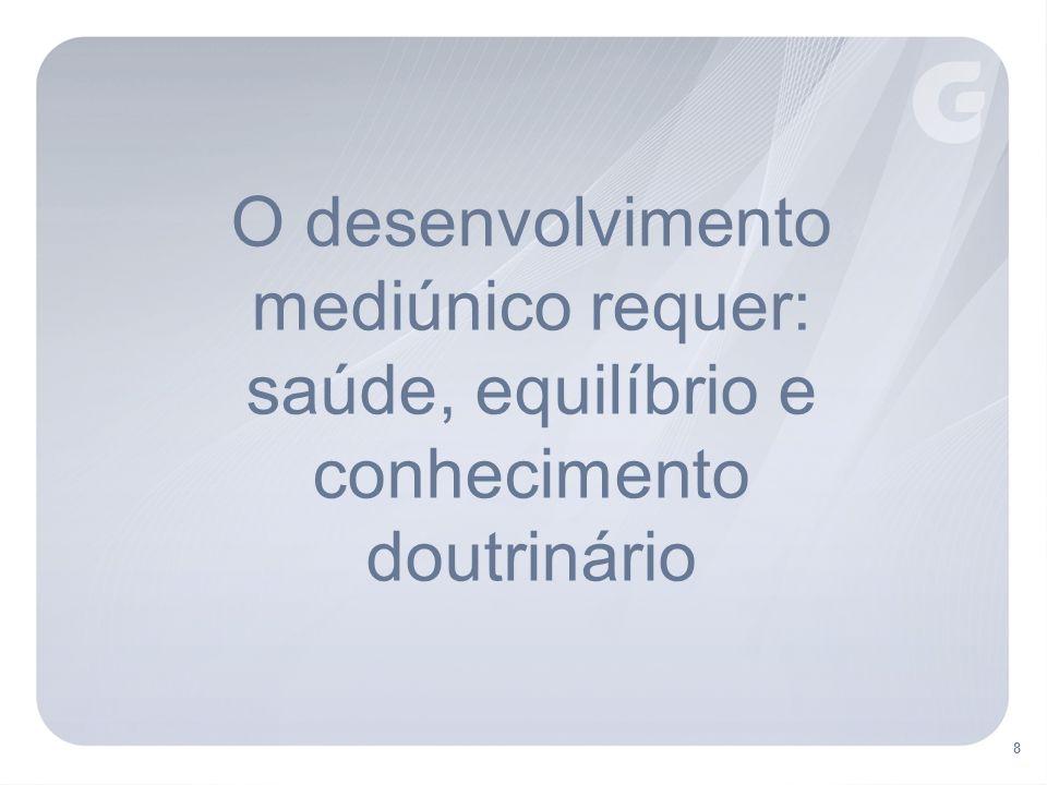 O desenvolvimento mediúnico requer: saúde, equilíbrio e conhecimento doutrinário 8