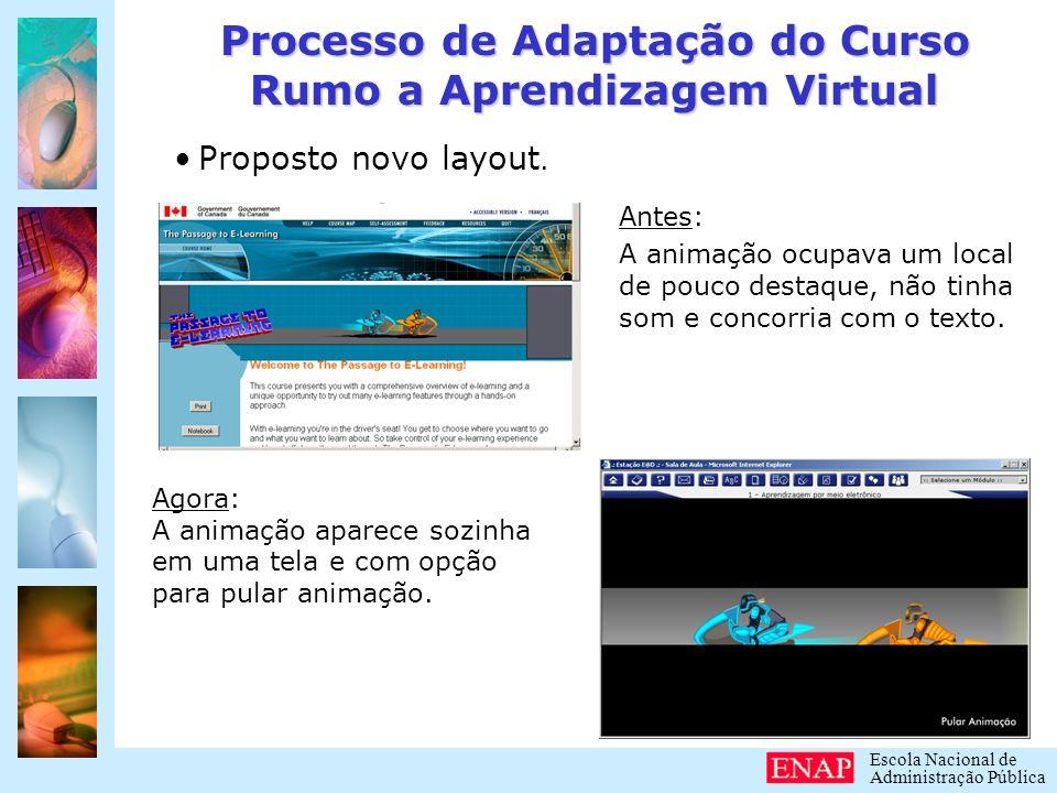 Escola Nacional de Administração Pública Processo de Adaptação do Curso Rumo a Aprendizagem Virtual Antes: - O conteúdo apresentado em página grande e com muita rolagem.