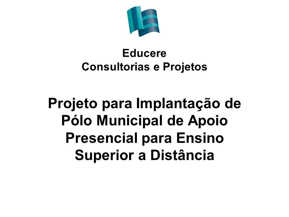 Educere Consultorias e Projetos Projeto para Implantação de Pólo Municipal de Apoio Presencial para Ensino Superior a Distância