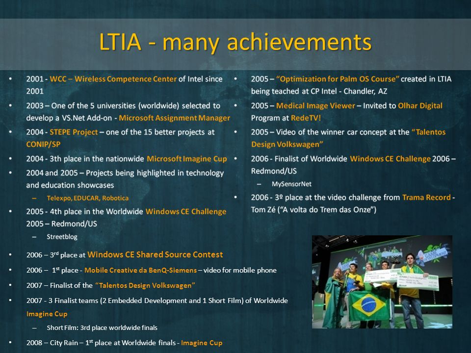 LTIA - many achievements 2006 – 3 rd place at Windows CE Shared Source Contest 2006 – 1 st place - Mobile Creative da BenQ-Siemens – video for mobile