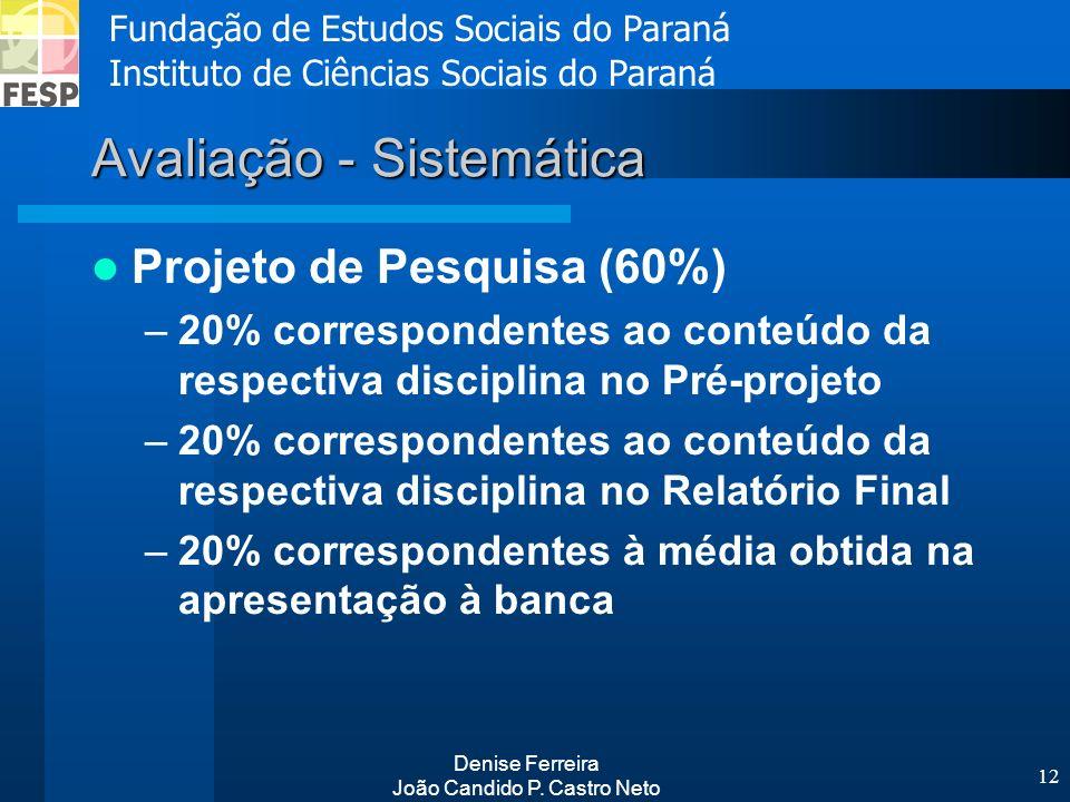 Fundação de Estudos Sociais do Paraná Instituto de Ciências Sociais do Paraná Denise Ferreira João Candido P. Castro Neto 12 Avaliação - Sistemática P