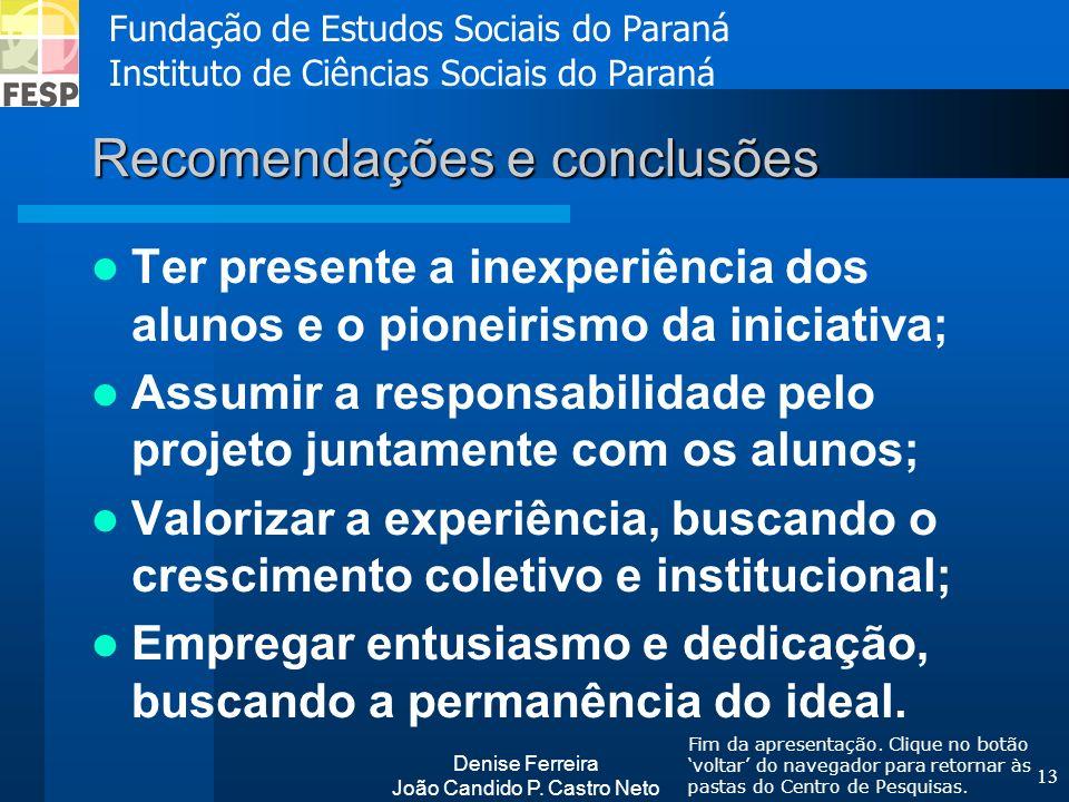 Fundação de Estudos Sociais do Paraná Instituto de Ciências Sociais do Paraná Denise Ferreira João Candido P. Castro Neto 13 Recomendações e conclusõe