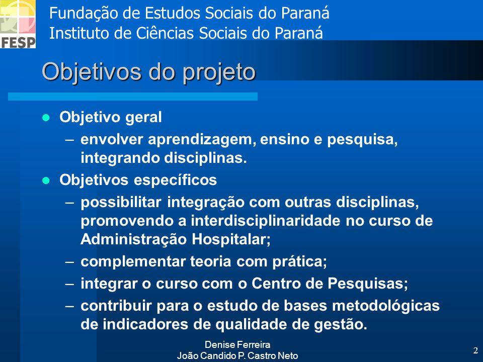 Fundação de Estudos Sociais do Paraná Instituto de Ciências Sociais do Paraná Denise Ferreira João Candido P. Castro Neto 2 Objetivos do projeto Objet