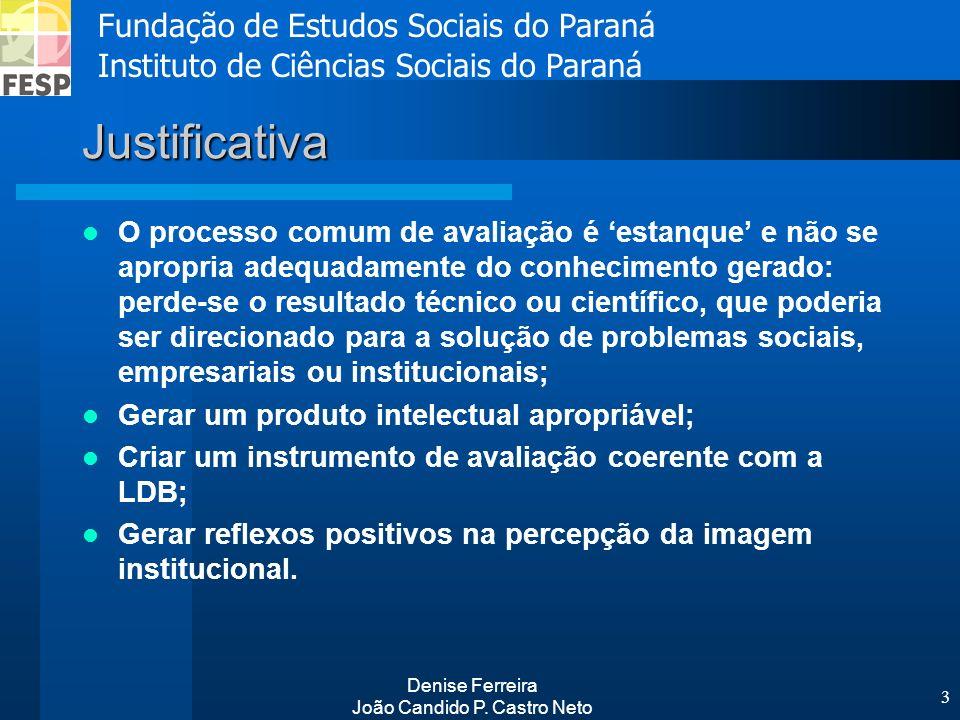Fundação de Estudos Sociais do Paraná Instituto de Ciências Sociais do Paraná Denise Ferreira João Candido P. Castro Neto 3 Justificativa O processo c