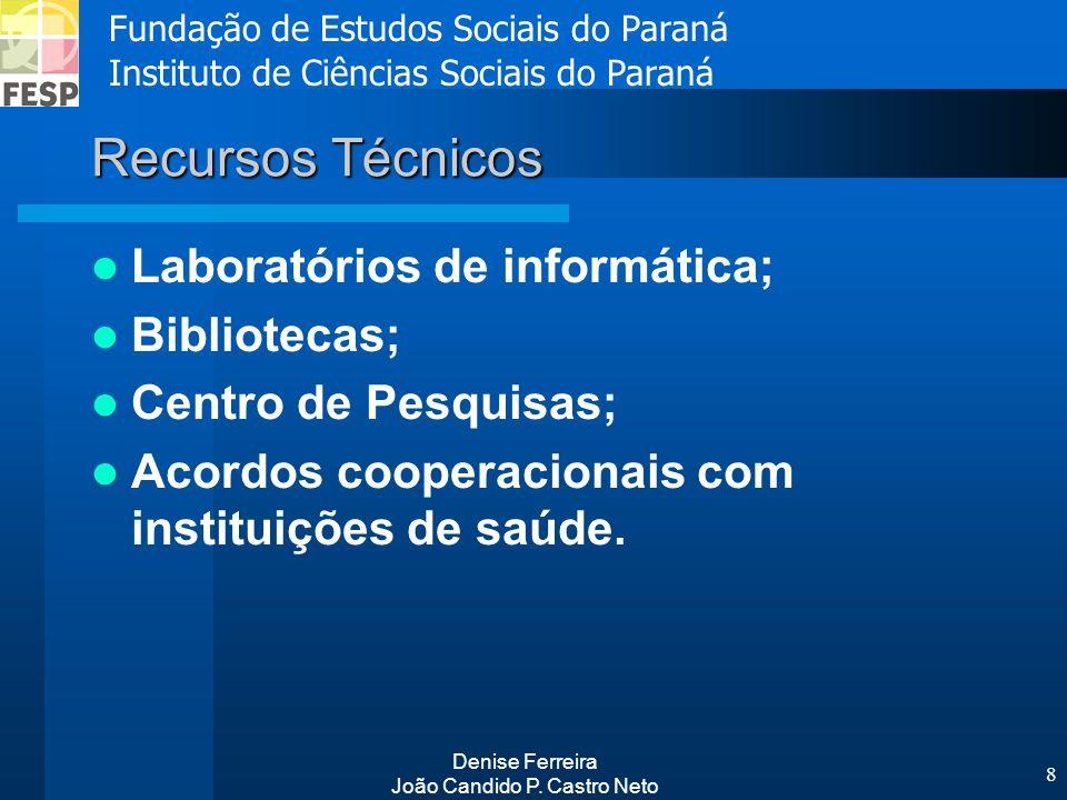 Fundação de Estudos Sociais do Paraná Instituto de Ciências Sociais do Paraná Denise Ferreira João Candido P. Castro Neto 8 Recursos Técnicos Laborató