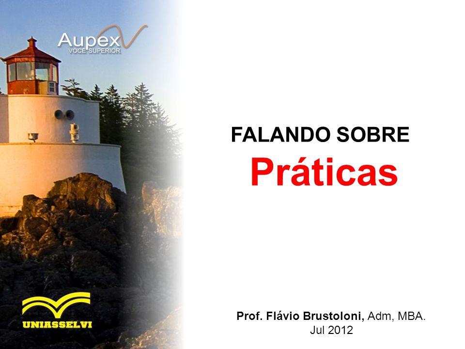 FALANDO SOBRE Práticas Prof. Flávio Brustoloni, Adm, MBA. Jul 2012