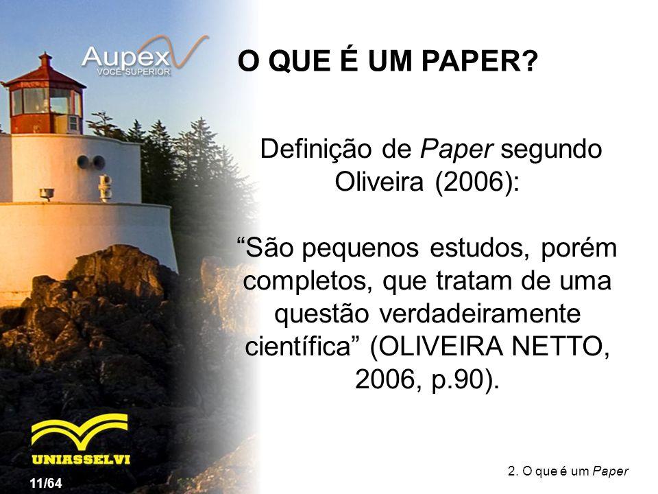 O QUE É UM PAPER? 2. O que é um Paper Definição de Paper segundo Oliveira (2006): São pequenos estudos, porém completos, que tratam de uma questão ver