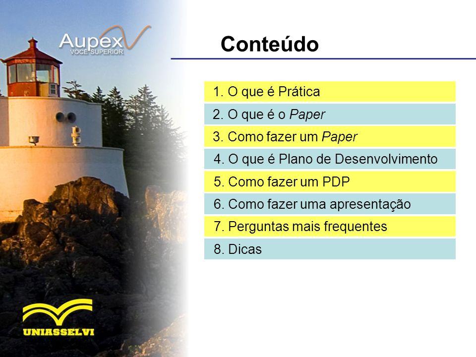 Conteúdo 1. O que é Prática 2. O que é o Paper 3. Como fazer um Paper 4. O que é Plano de Desenvolvimento 5. Como fazer um PDP 6. Como fazer uma apres