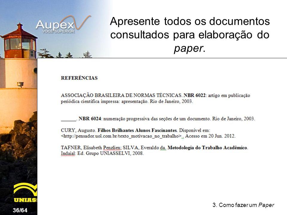 3. Como fazer um Paper Apresente todos os documentos consultados para elaboração do paper. 36/64