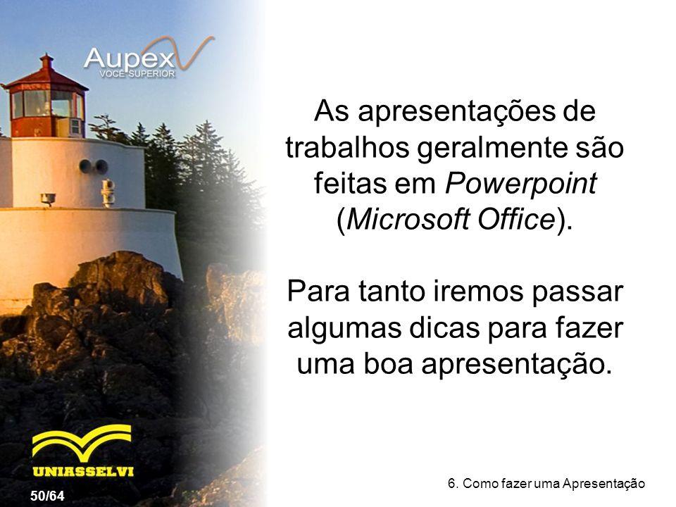 As apresentações de trabalhos geralmente são feitas em Powerpoint (Microsoft Office). Para tanto iremos passar algumas dicas para fazer uma boa aprese