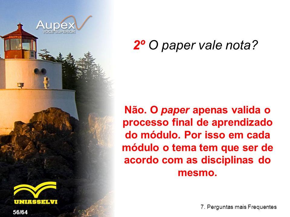 2º O paper vale nota? 56/64 7. Perguntas mais Frequentes Não. O paper apenas valida o processo final de aprendizado do módulo. Por isso em cada módulo