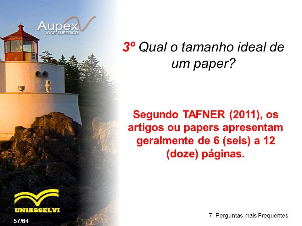 3º Qual o tamanho ideal de um paper? 57/64 7. Perguntas mais Frequentes Segundo TAFNER (2011), os artigos ou papers apresentam geralmente de 6 (seis)