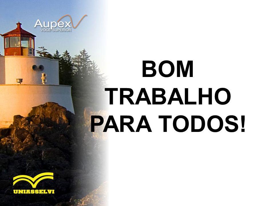 BOM TRABALHO PARA TODOS!