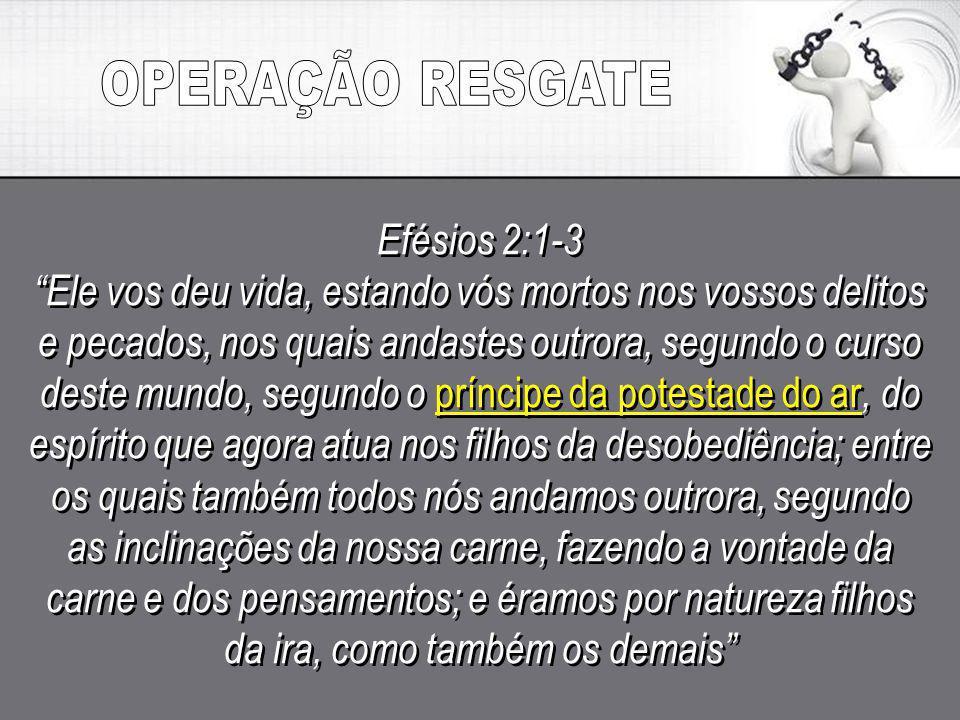 Efésios 2:1-3 Ele vos deu vida, estando vós mortos nos vossos delitos e pecados, nos quais andastes outrora, segundo o curso deste mundo, segundo o pr