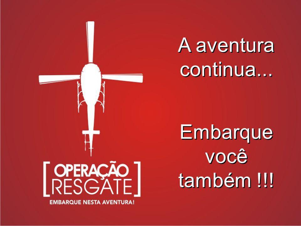 A aventura continua... Embarque você também !!! Embarque você também !!!
