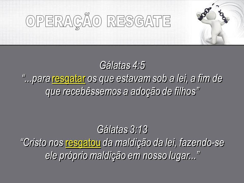 Gálatas 4:5...para resgatar os que estavam sob a lei, a fim de que recebêssemos a adoção de filhos Gálatas 4:5...para resgatar os que estavam sob a le