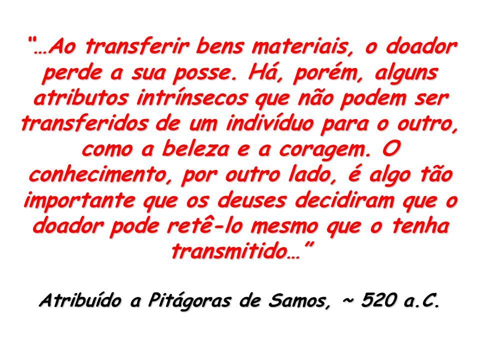 …Ao transferir bens materiais, o doador perde a sua posse. Há, porém, alguns atributos intrínsecos que não podem ser transferidos de um indivíduo para