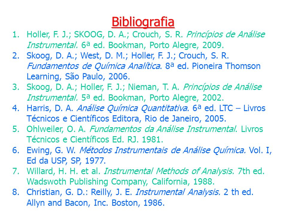 Bibliografia 1.Holler, F. J.; SKOOG, D. A.; Crouch, S. R. Princípios de Análise Instrumental. 6ª ed. Bookman, Porto Alegre, 2009. 2.Skoog, D. A.; West