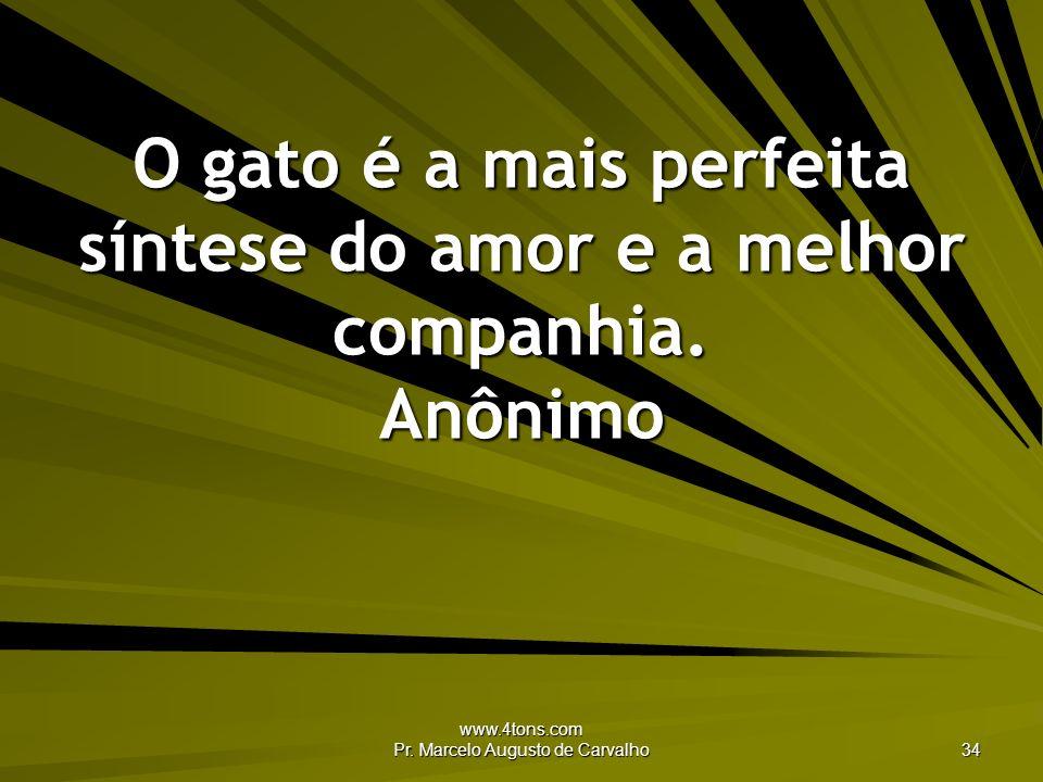 www.4tons.com Pr. Marcelo Augusto de Carvalho 34 O gato é a mais perfeita síntese do amor e a melhor companhia. Anônimo