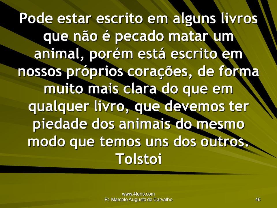 www.4tons.com Pr. Marcelo Augusto de Carvalho 48 Pode estar escrito em alguns livros que não é pecado matar um animal, porém está escrito em nossos pr