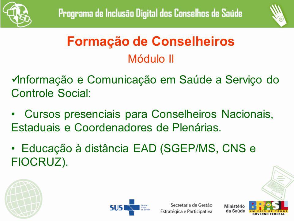 Formação de Conselheiros Módulo II Informação e Comunicação em Saúde a Serviço do Controle Social: Cursos presenciais para Conselheiros Nacionais, Estaduais e Coordenadores de Plenárias.