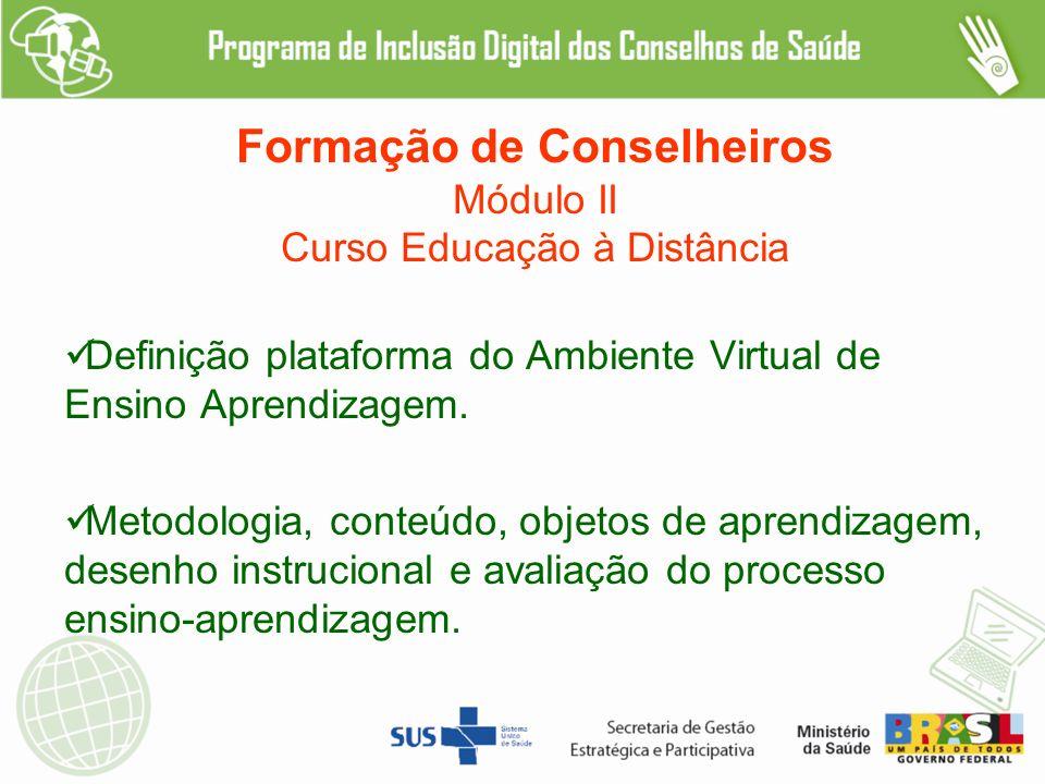 Formação de Conselheiros Módulo II Curso Educação à Distância Definição plataforma do Ambiente Virtual de Ensino Aprendizagem.