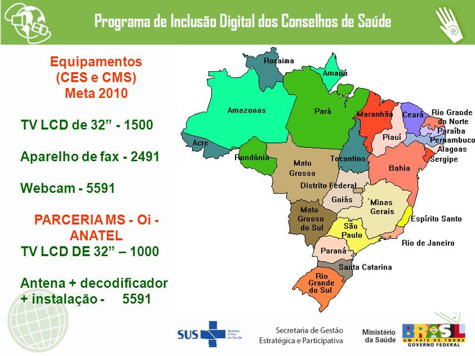 Equipamentos (CES e CMS) Meta 2010 TV LCD de 32 - 1500 Aparelho de fax - 2491 Webcam - 5591 PARCERIA MS - Oi - ANATEL TV LCD DE 32 – 1000 Antena + decodificador + instalação - 5591