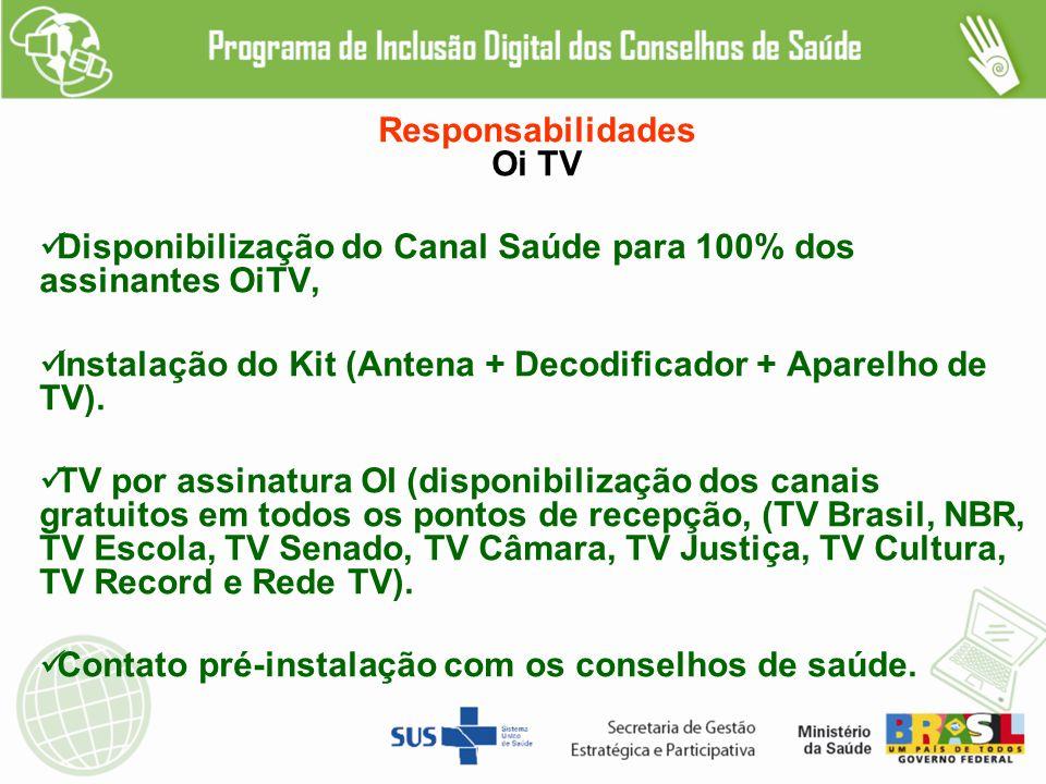 Responsabilidades Oi TV Disponibilização do Canal Saúde para 100% dos assinantes OiTV, Instalação do Kit (Antena + Decodificador + Aparelho de TV).