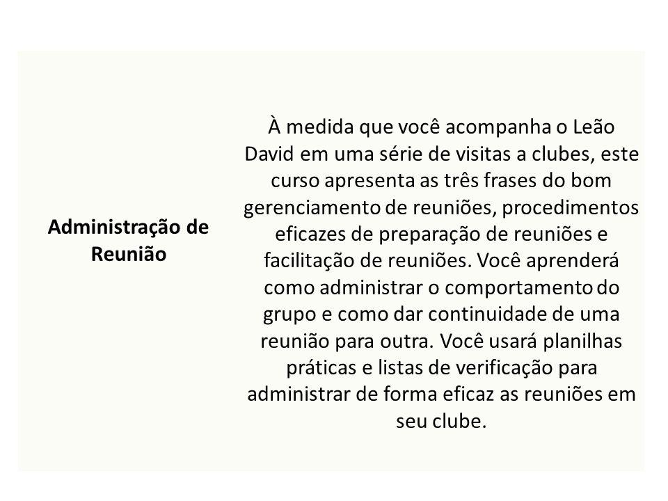Administração de Reunião À medida que você acompanha o Leão David em uma série de visitas a clubes, este curso apresenta as três frases do bom gerenci