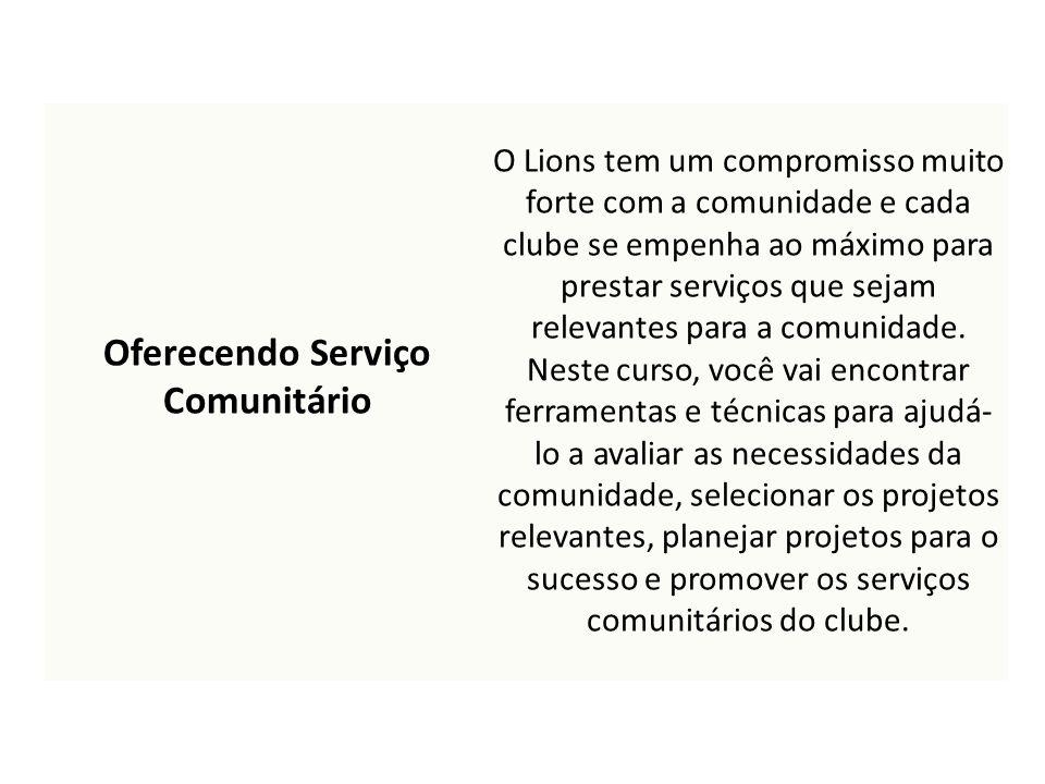 Oferecendo Serviço Comunitário O Lions tem um compromisso muito forte com a comunidade e cada clube se empenha ao máximo para prestar serviços que sej