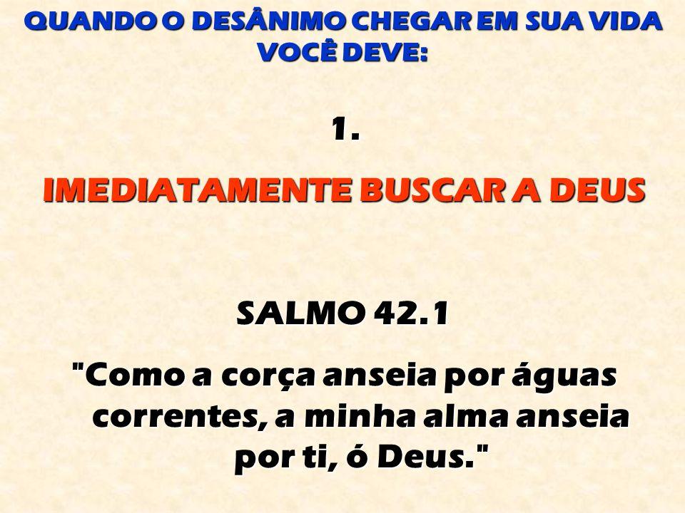 1. IMEDIATAMENTE BUSCAR A DEUS SALMO 42.1
