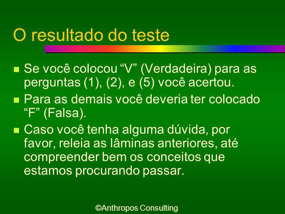 Faça este teste Faça a seguir este pequeno teste, escrevendo Verdadeira (V) ou Falsa (F) para as seguintes afirmações: 1.