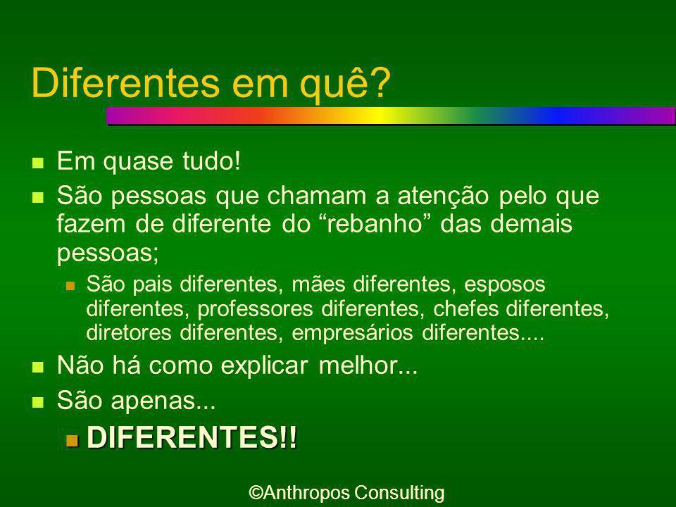 Uma simples definição... São pessoas Diferentes ©Anthropos Consulting